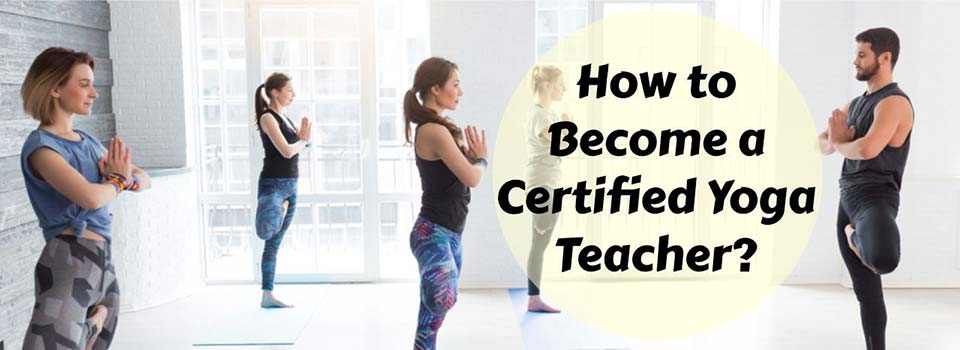How to Become a Certified Yoga Teacher?